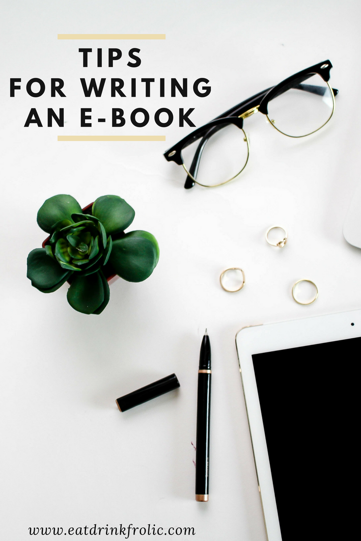 Writing an e-book doesn't have to be a daunting task. Here are a few tips for writing an e-book. | Eat.Drink.Frolic.